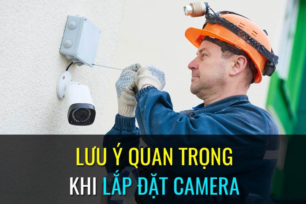 Lưu ý quan trọng khi lắp đặt camera