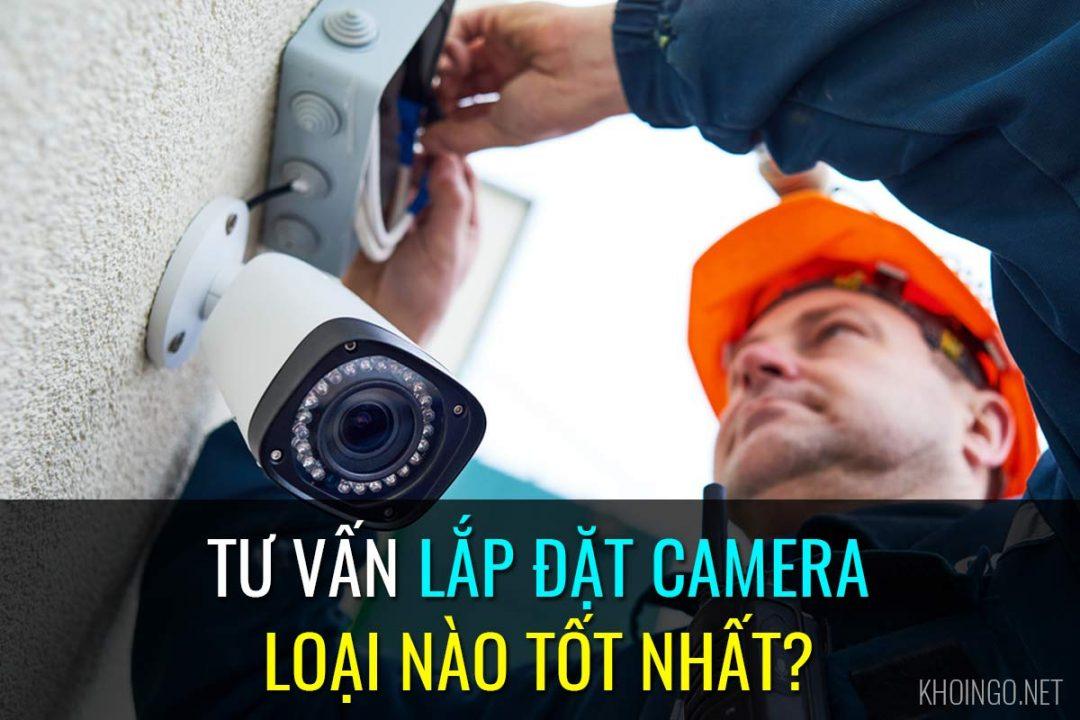 Lắp đặt camera loại nào tốt nhất hiện nay?