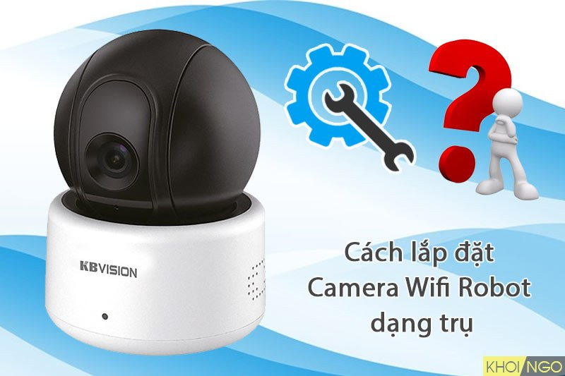 cach-lap-dat-camera-wifi-dang-hinh-tru-cho-gia-dinh