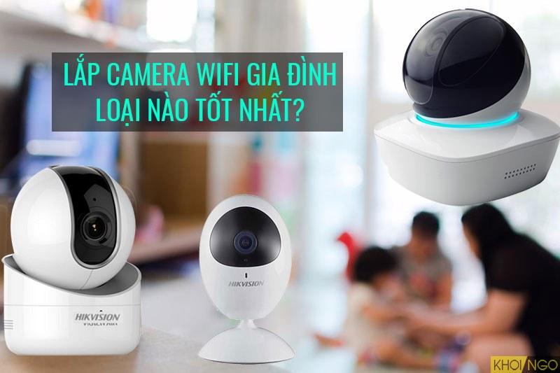 Lắp camera ip wifi gia đình loại nào tốt nhất hiện nay