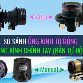 So sánh Sự khác nhau giữa ống kính Motorized Lens và Manual Varifocal Lens