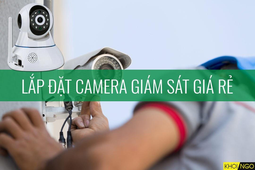 Lắp đặt camera giám sát giá rẻ loại nào tốt?