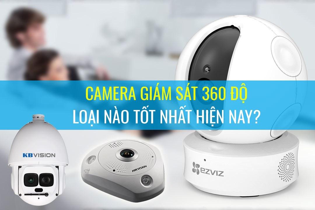 Camera giám sát 360 độ loại nào tốt?