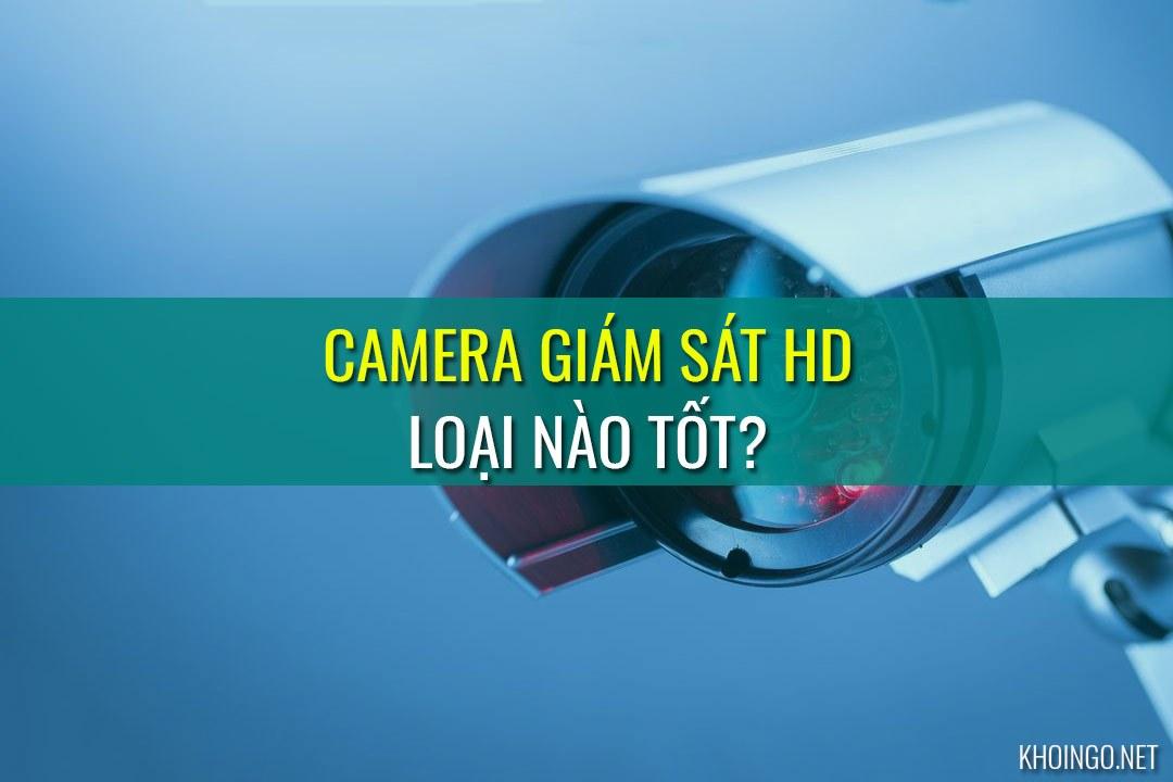 Camera giám sát HD loại nào tốt, chất lượng và giá cả hợp lý?