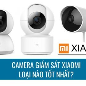 Camera giám sát Xiaomi loại nào tốt