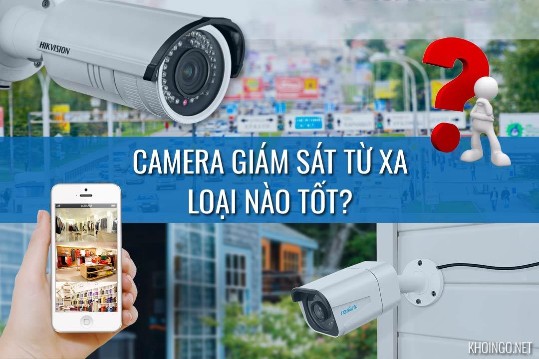 Camera giám sát từ xa loại nào tốt, mức giá phải chăng?