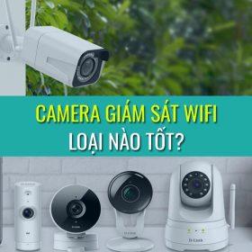 Camera giám sát wifi loại nào tốt