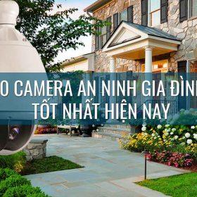 Camera an ninh gia đình loại nào tốt nhất