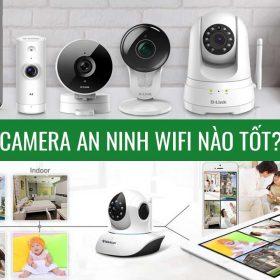 Camera an ninh wifi nào tốt