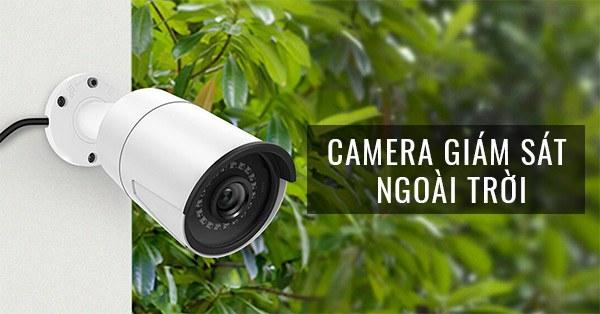 Camera giám sát ngoài trời loại nào tốt nhất hiện nay