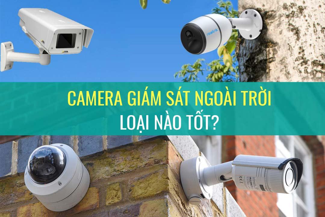 Camera giám sát ngoài trời loại nào tốt?