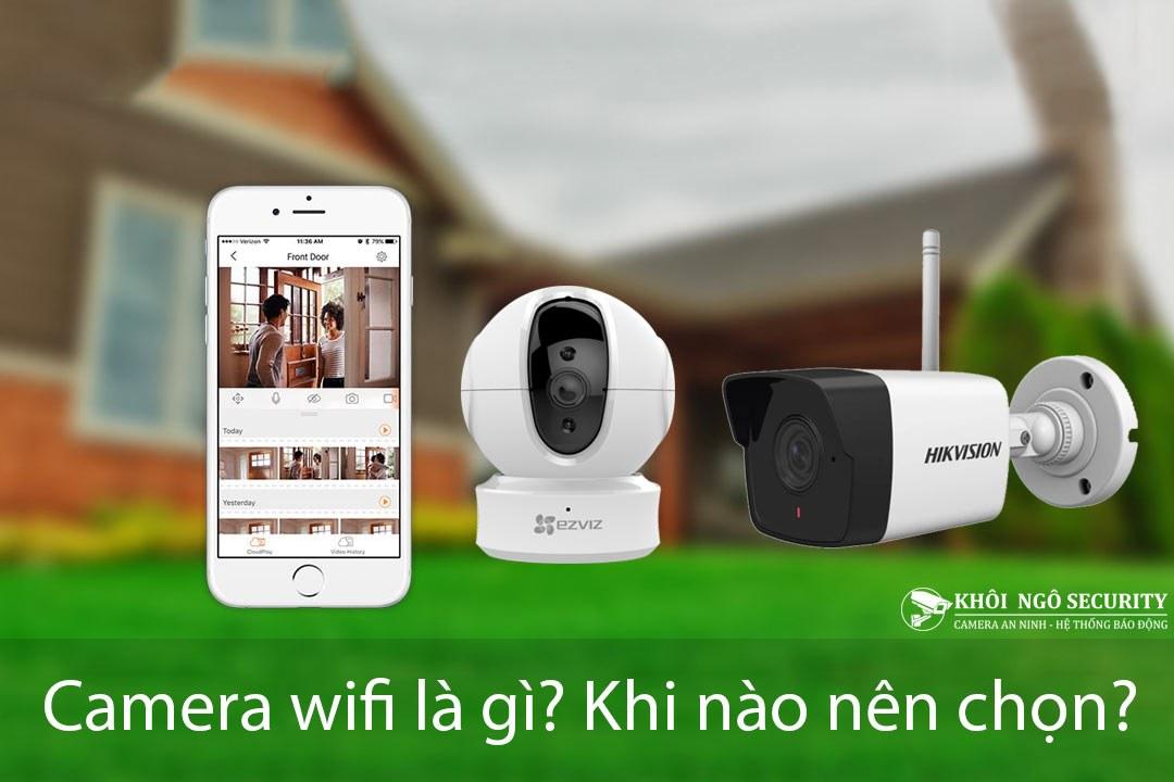 Camera wifi là gì? Khi nào nên chọn camera wifi?