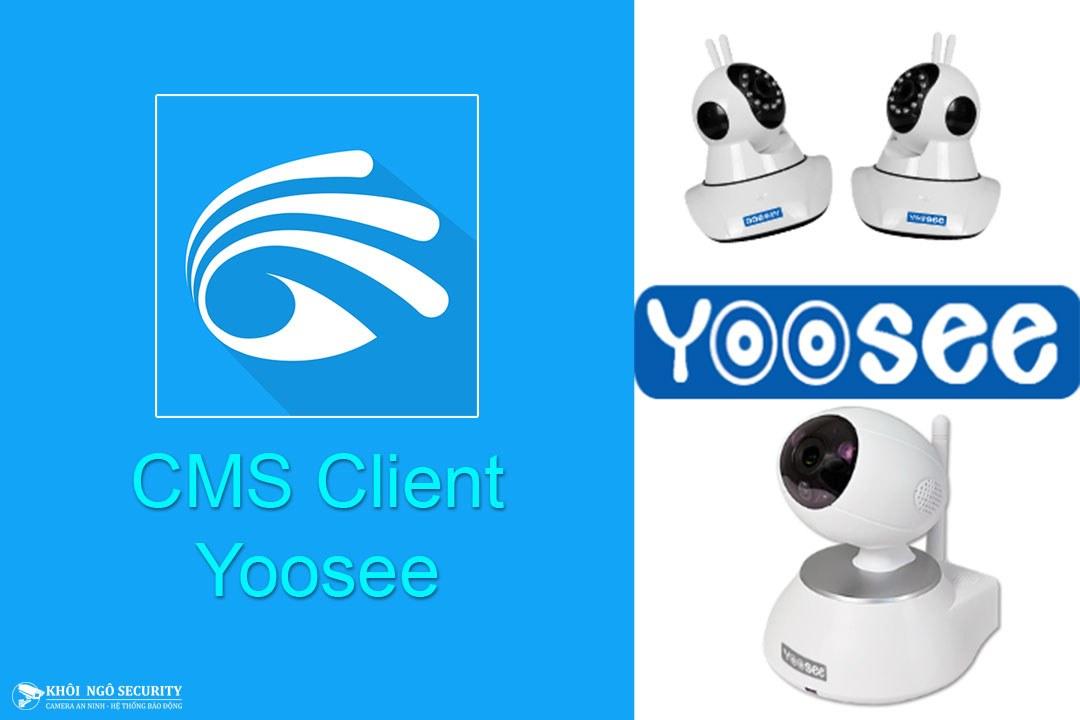 Download phần mềm CMS Client xem camera Yoosee trên máy tính