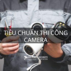 Tiêu chuẩn thi công camera
